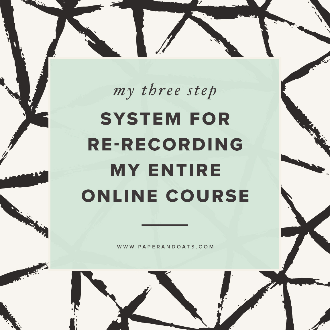 My 3 step system for re-recording my entire online course –Paper + Oats