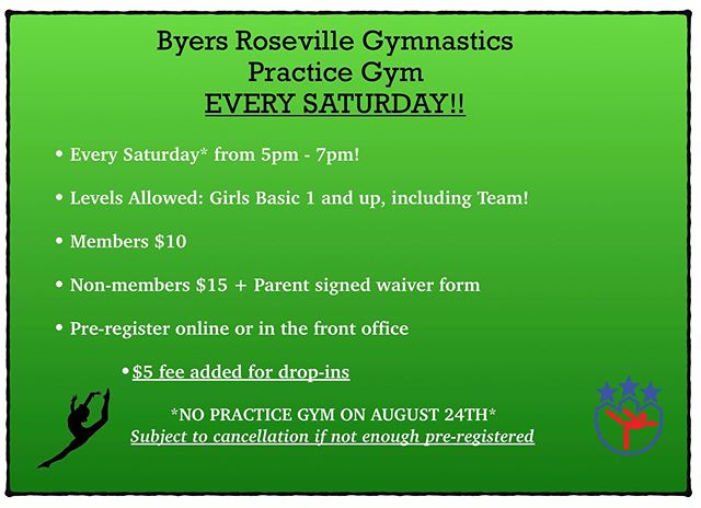 Byers Roseville will now be hosting practice gyms EVERY SATURDAY!! 5pm - 7pm every Saturday!! It is a great opportunity to come in and work on those skills you might be struggling with in class. $10 for members and $15 for non-members + parent signed waiver form. There is a $5 fee for drop-ins!! ***THERE WILL BE NO PRACTICE GYM ON AUGUST 24th***