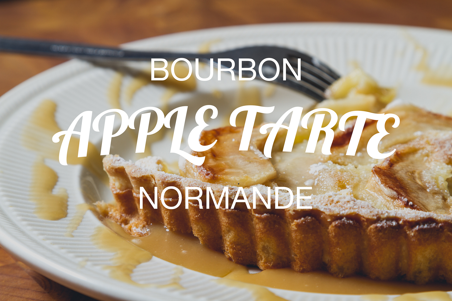 Bourbon Apple Tarte Normande   French comfort food with an American twist.