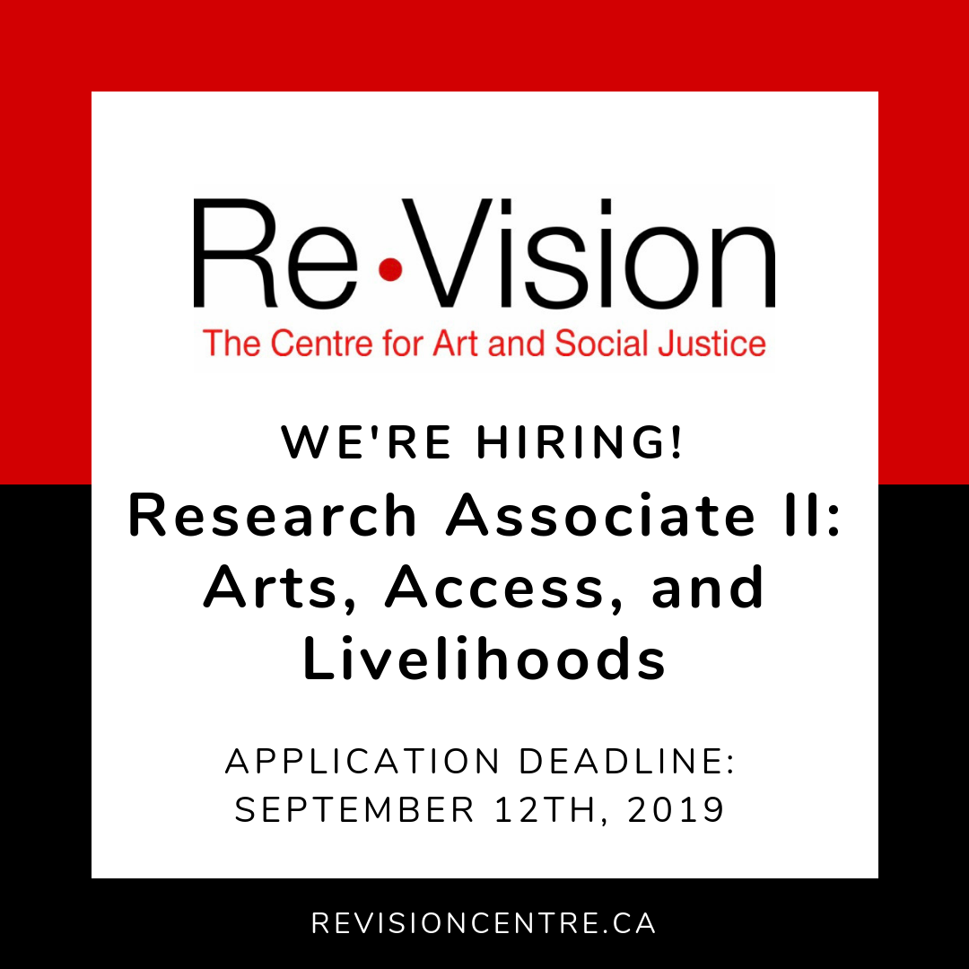 """Image description: A white text box on top of a red and black background. The Re•Vision logo is at the top. The main text reads """"We're hiring! Research Associate II: Arts, Access, and Livelihoods. Application deadline: September 12th, 2019.  revisioncentre.ca """""""
