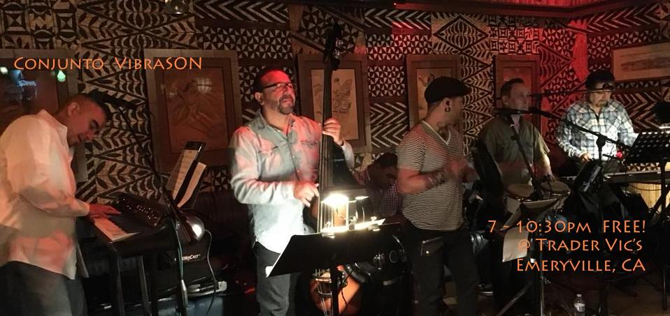 Catch Conjunto VibraSON at Trader Vic's Lounge, Emeryville, CA on April 6, May 4 (Cinco de Mayo weekend Party!) and June 8.