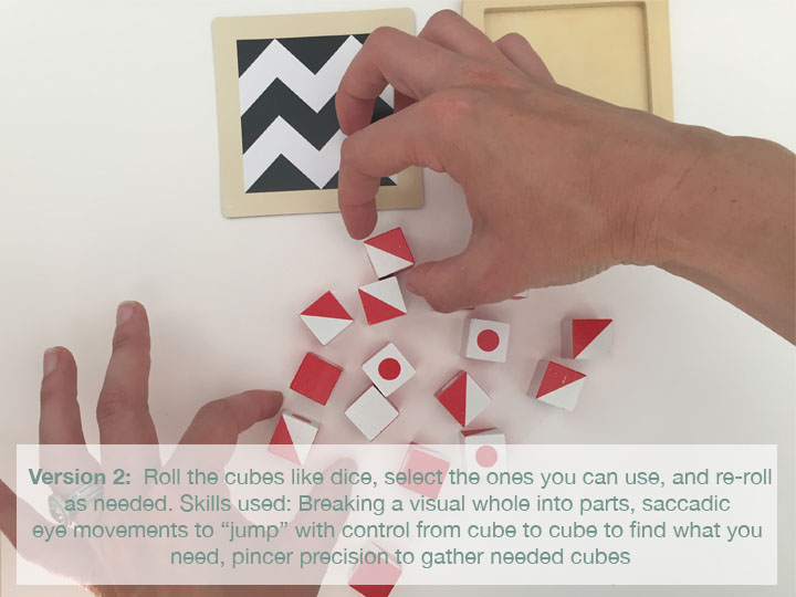 This version is somewhat easier with regards to fine motor, but more challenging with regards to ocular motor (eye control) skills. It also adds a component of luck to the game, so in a competitive situation, it may reduce some of the pressure.