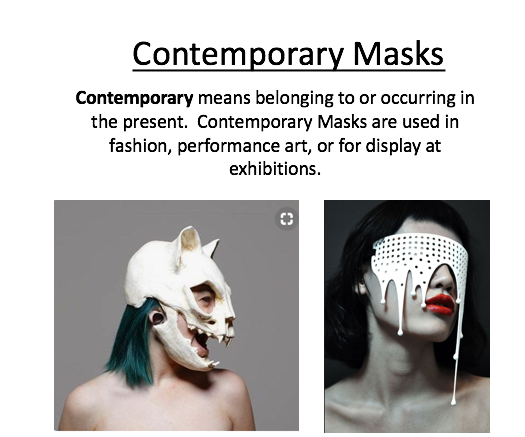 After this brief introduction, students begin researching masks using this  worksheet.  Then, they begin to design their masks.