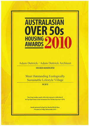 Most Outstanding Ecologically Sustainable Lifestyle Village, 2010 Australasian Over 50's Housing Awards. Dalkeith Heights Lifestyle Village , Traralgon.