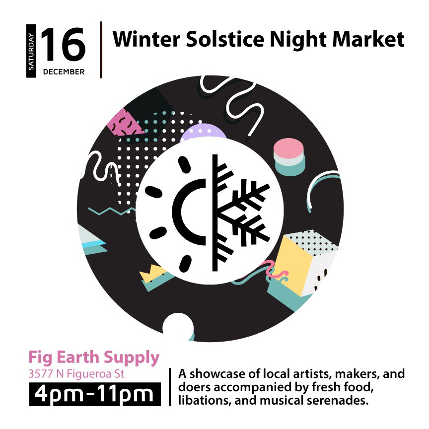 Winter Solstice Night Market 2017 - Fig Earth SupplySaturday, 16 December 20174pm - 11pm3577 N Figueroa St, Highland Park Los Angeles, CAIt was a blast attending Fig Earth's last event as a shopper.  Food, drinks, community friendliness, and music from So Far Sounds brought great energy.  Other designers and brands at this market include Infinite Love Designs, personal favorite Swing Dash leather crafters, Abalone Herbals, CBD specialists Cordial Organics, and many more.