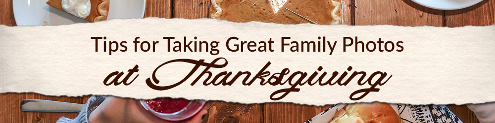 tips-for-taking-great-family-photos-at-thanksgiving