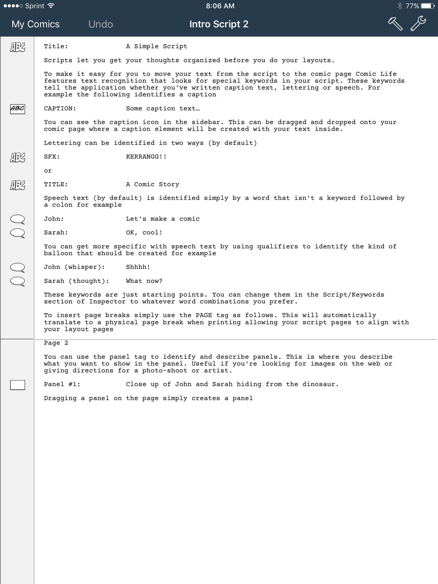 COMIC LIFE offers a SCRIPT EDITOR that can predict your page's dialogue and caption scenarios for easy team-work amongst writers and artists.