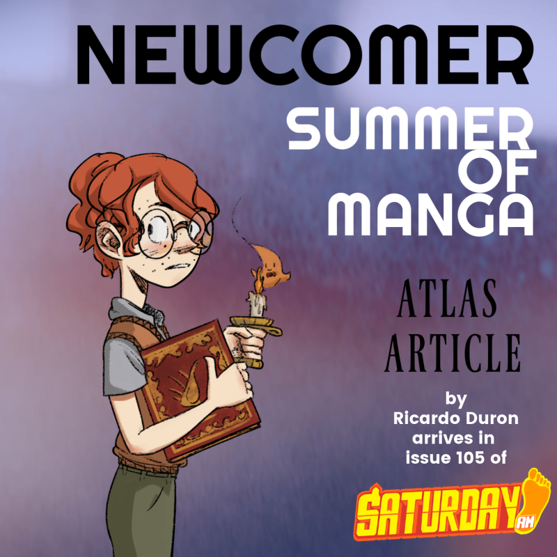 ATLAS ARTICLE by Rircardo Duron will debut in Saturday AM Issue 105 - kicking off 2019 #summerofmanga