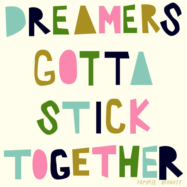 tammie bennett's dreamers gotta stick together print