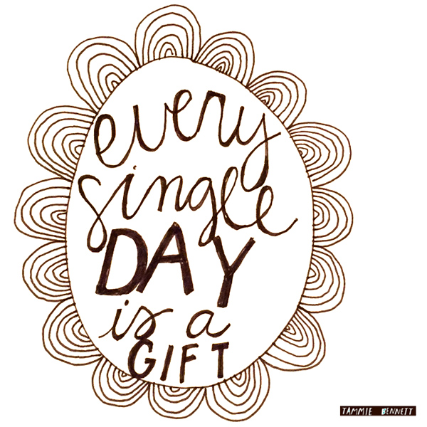every day is a gift print by tammie bennett