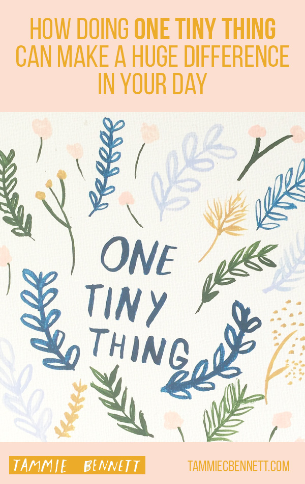how doing one tiny thing can make a huge difference in your day.  quote and illustration by tammie bennett