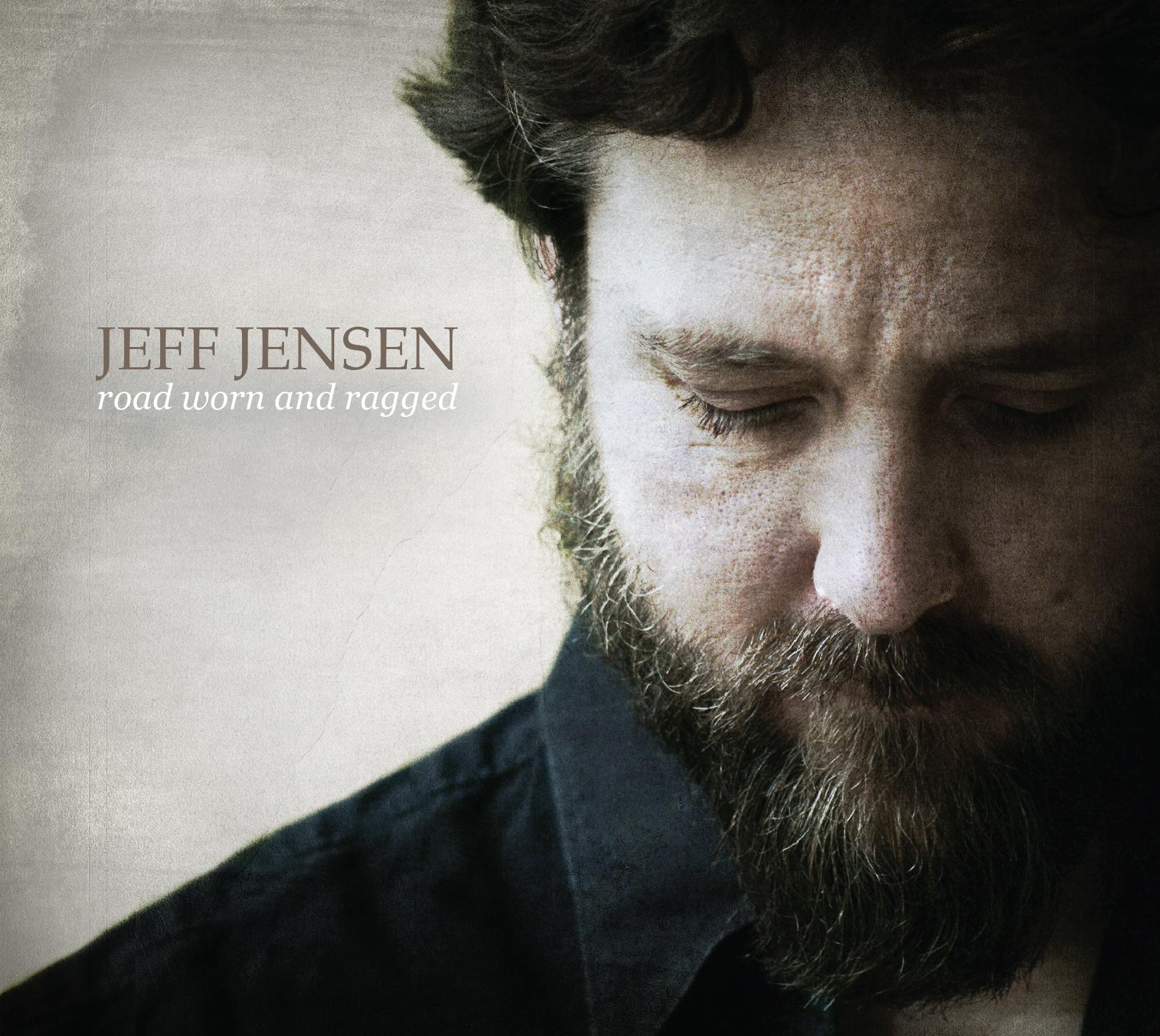 "Jeff Jensen -  ""Road Worn and Ragged""  (2013)"