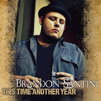 """Brandon Santini - """"This Time Another Year"""" (2013)"""