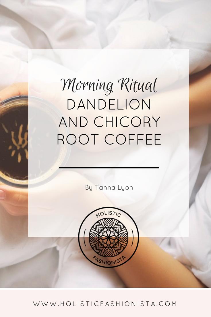 Morning Ritual: Dandelion + Chicory Root Coffee