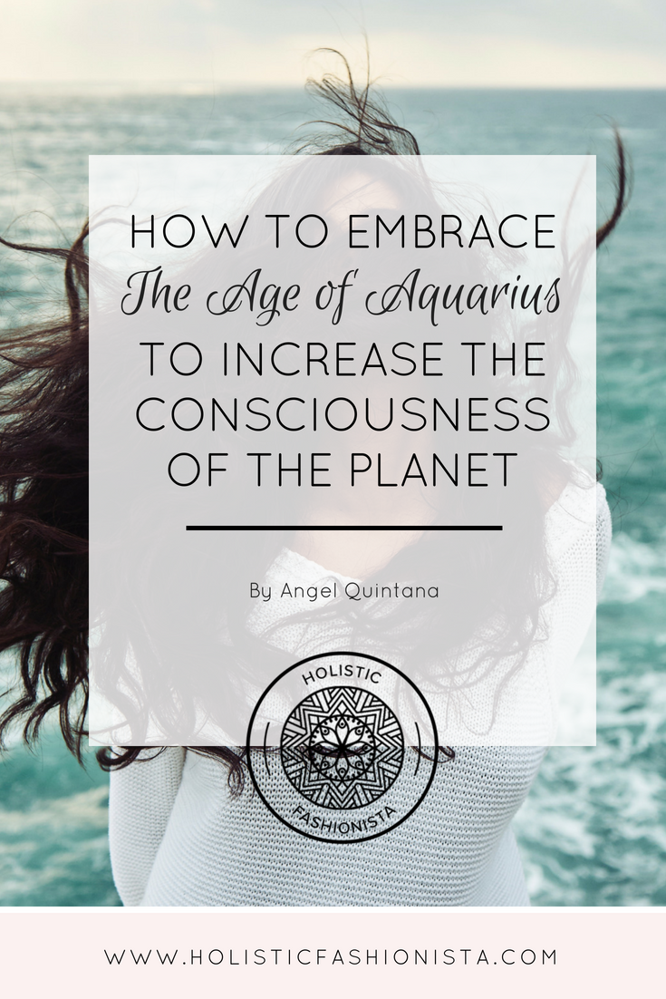 How to Embrace The Age of Aquarius to Increase the Consciousness of the Planet