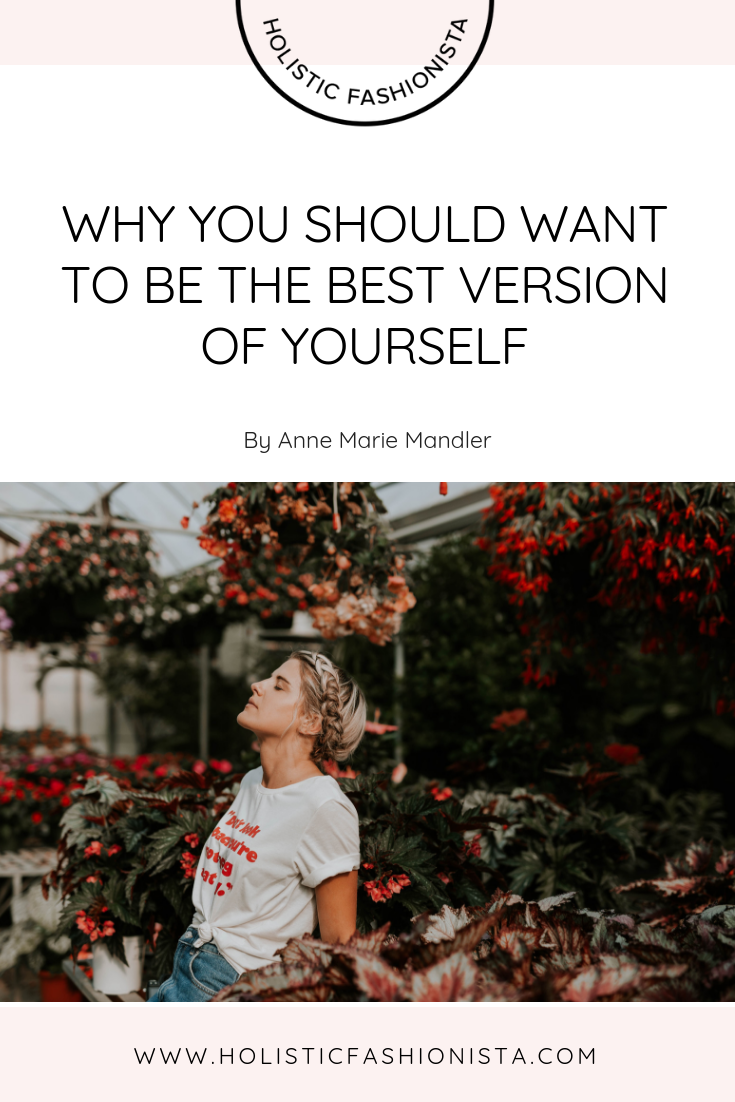 WHY YOU SHOULD WANT TO BE THE BEST VERSION OF YOURSELF