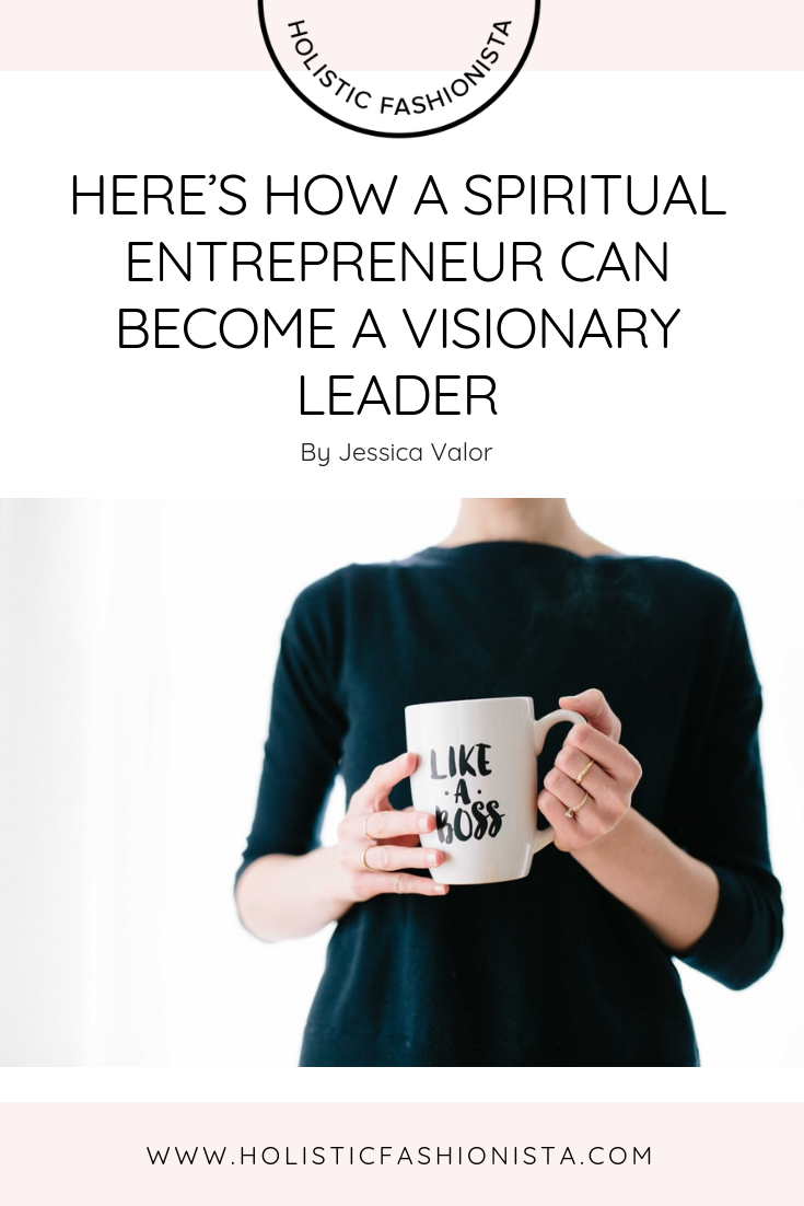 HERE'S HOW A SPIRITUAL ENTREPRENEUR CAN BECOME A VISIONARY LEADER