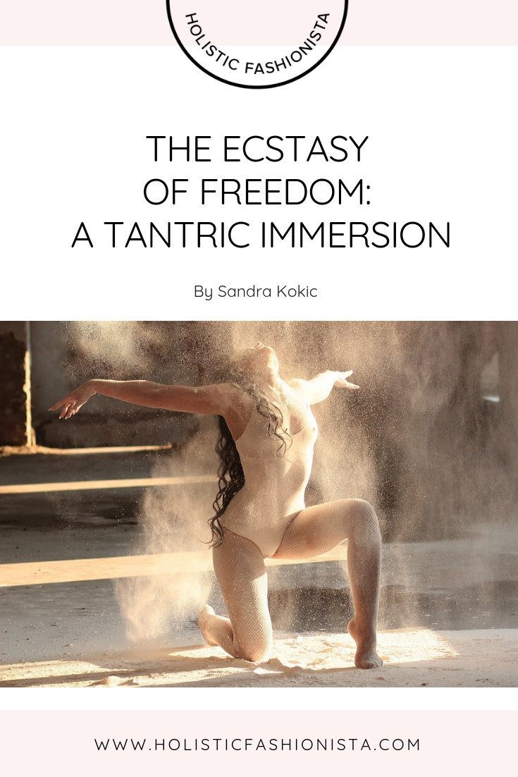 THE ECSTASY OF FREEDOM: A TANTRIC IMMERSION