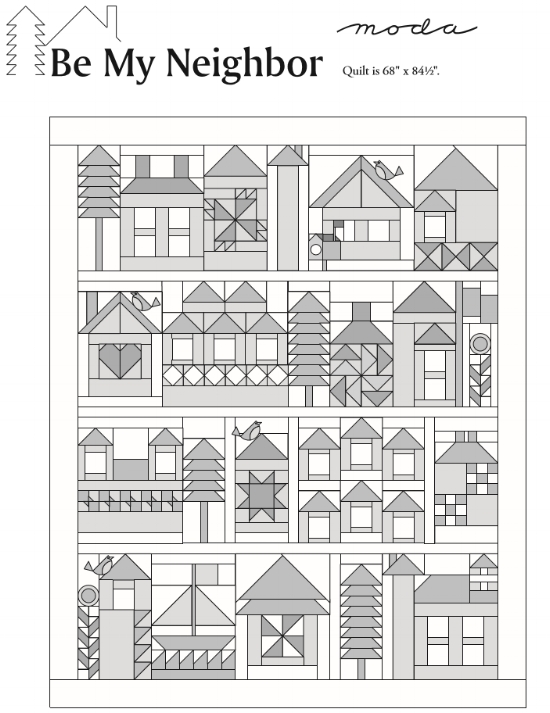 """Be My Neighbor Quilt finishes to 68"""" x 84 1/2"""".  CLICK ON the BE MY NEIGHBOR QUILT picture (above)  TO DOWNLOAD THE SETTING PATTERN.    Moda has rendered the pattern downloads """"the blueprints"""" for you in gray-scale to allow everyone to color their neighborhood using a wide variety of fabric and color choices."""