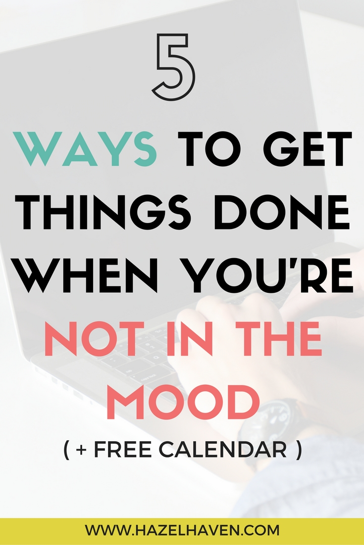 5 Ways to Get Things Done When You're Not in the Mood via @hazelhaven
