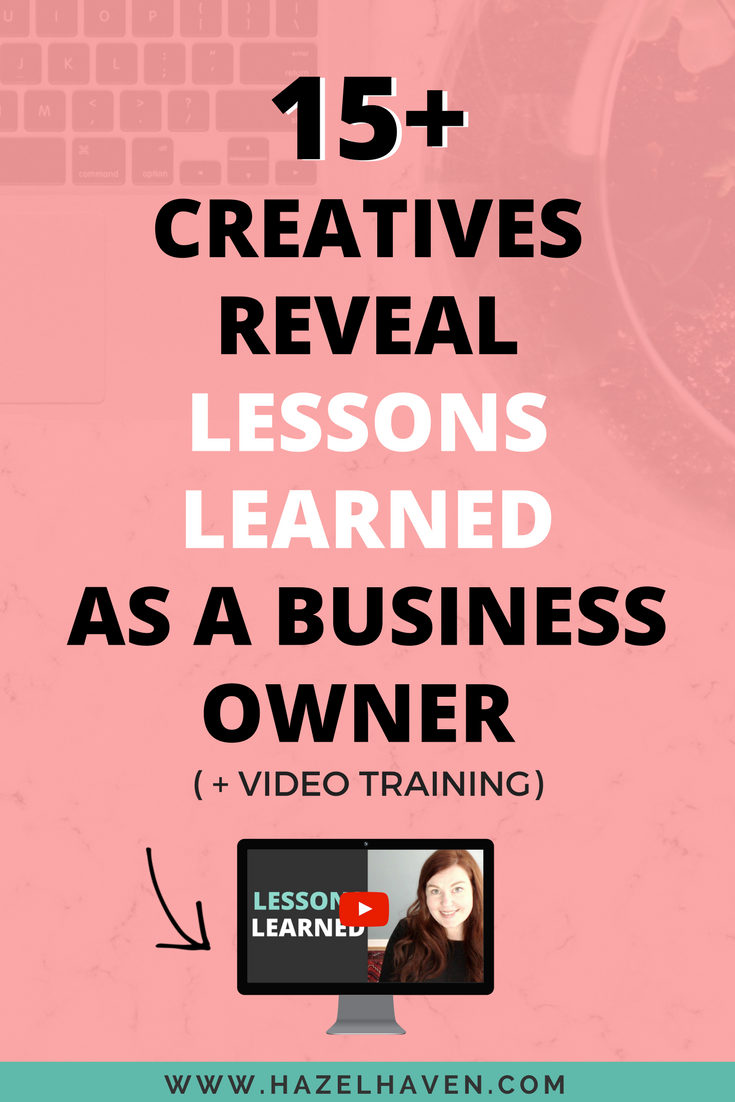 15+ Creatives Reveal Lessons Learned as a Business Owner   hazelhaven.com   Blogging   Creative Business Owner