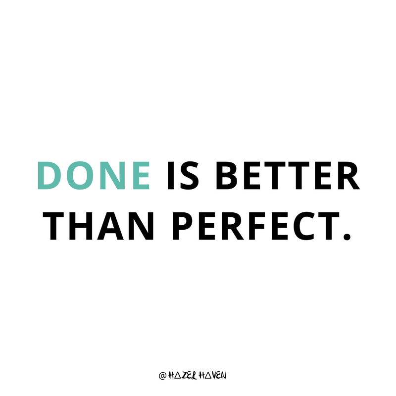 done is better than perfect. hazelhaven.com   lessons learned   Blogging   Online business owner