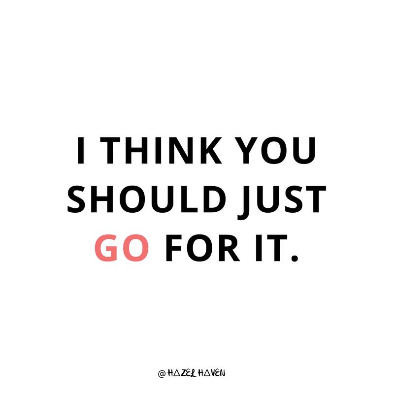 I think you should just go for it. hazelhaven.com | lessons learned | Blogging | Online business owner