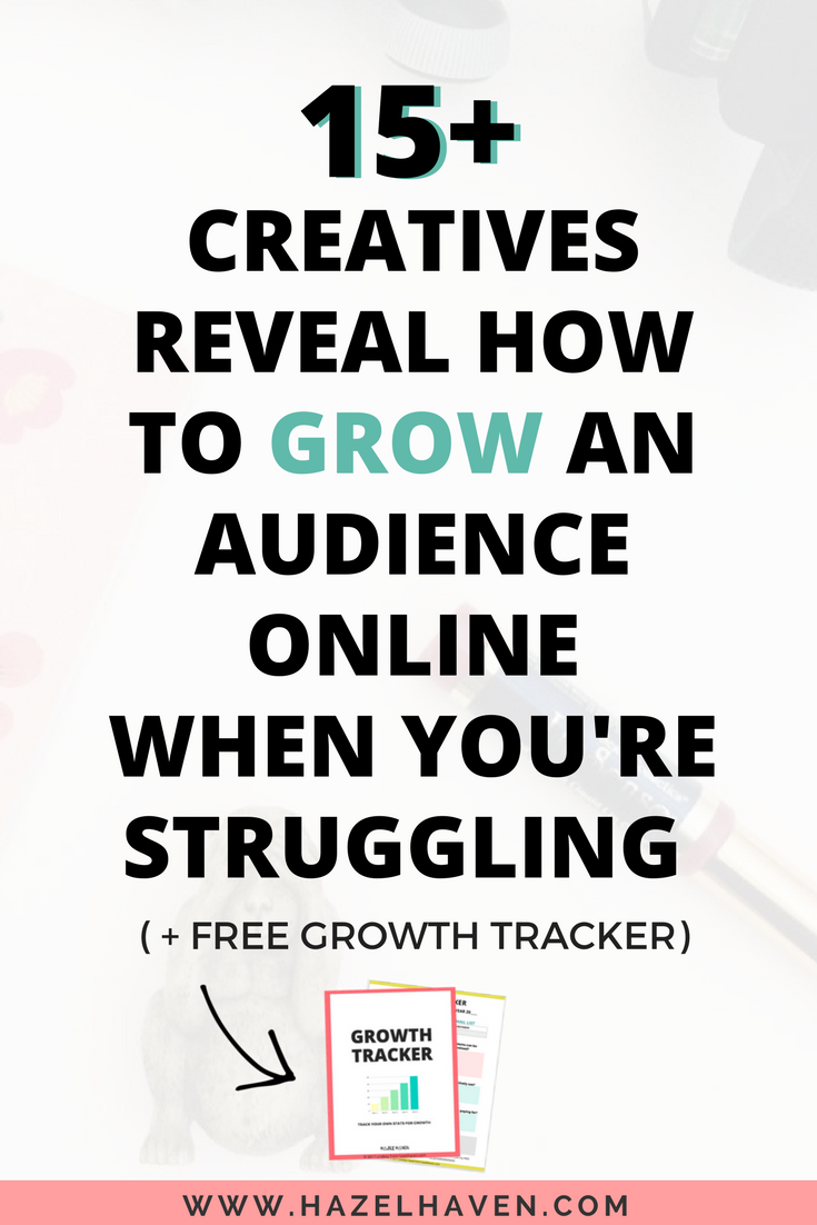 15+ Creatives Reveal How to Grow an Audience Online When You're Struggling   hazelhaven.com   Blogging   Creative Business Owner