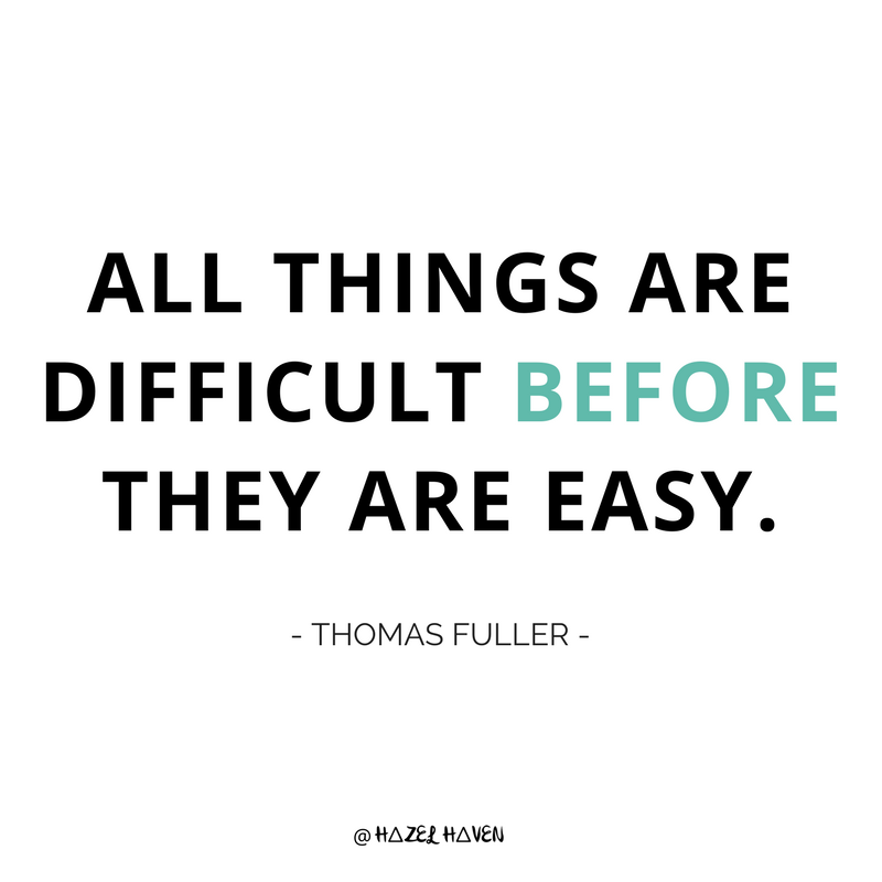 All things are difficult before they are easy via hazelhaven.comhazelhaven.com   lessons learned   Blogging   Online business owner