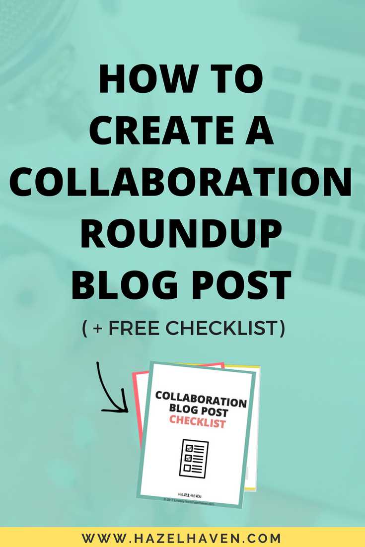 How To Create A Collaboration/Roundup Blog Post via @hazelhaven | hazelhaven.com #blogging #creativebiz