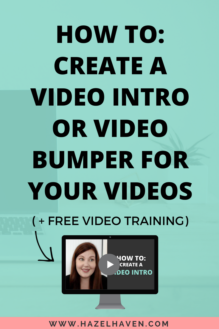 how to create a video intro or video bumper for your videos via @hazelhaven #youtube #videomarketing #smallbiz