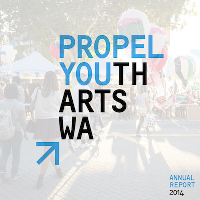DOWNLOAD THE PROPEL YOUTH ARTS WA 2014 ANNUAL REPORT