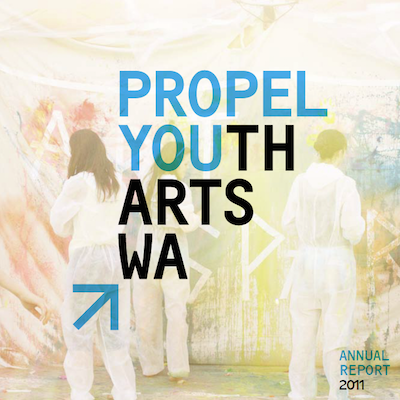 DOWNLOAD THE PROPEL YOUTH ARTS WA 2011 ANNUAL REPORT