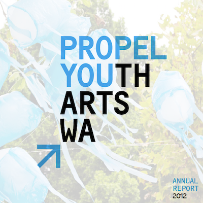 DOWNLOAD THE PROPEL YOUTH ARTS WA 2012 ANNUAL REPORT
