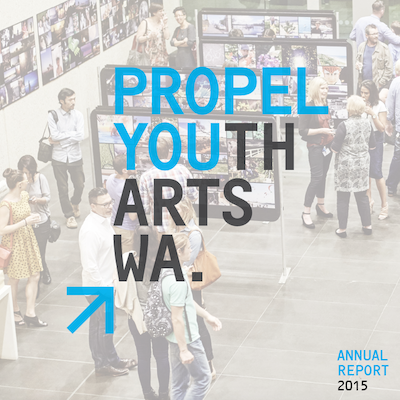 DOWNLOAD THE PROPEL YOUTH ARTS WA 2015 ANNUAL REPORT
