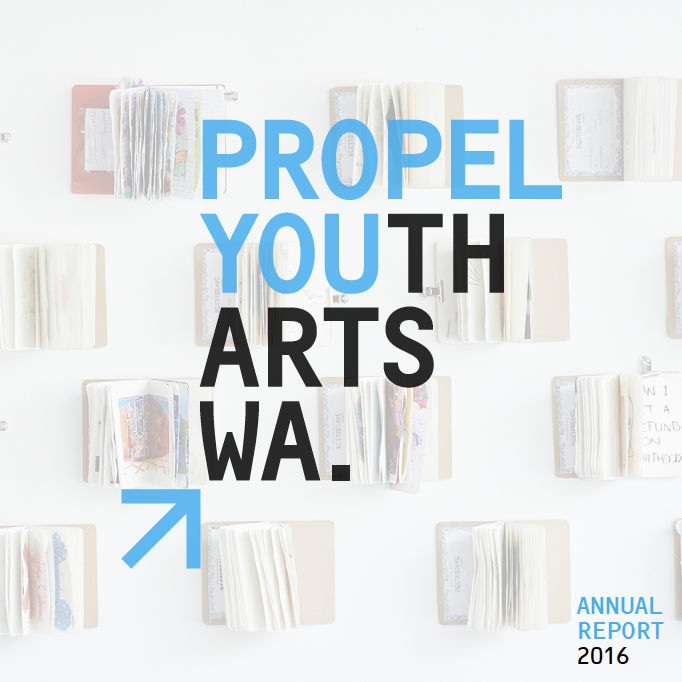 DOWNLOAD THE PROPEL YOUTH ARTS WA 2016 ANNUAL REPORT
