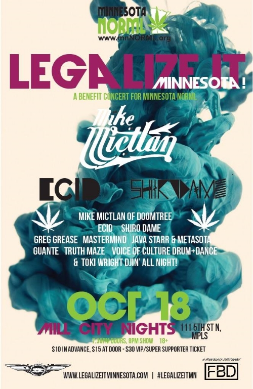 "I will be playing  MN NORML 's   #LegalizeItMN   Benefit Concert at  Mill City Nights  on  October 18th !     Killer line-up for a good cause.     After watching my Grandpa fight lung cancer the past couple of months all I can think about is ""what if he was prescribed medical Cannabis?"" Obviously it would not have cured him but I firmly believe it could have jump started his appetite and helped him with all the nausea etc.  This show feels like a strange coincidence with whats been happening in my family and now I feel like I have a responsibility to raise awareness.  Hope to see you guys there.    RSVP here:   https://www.facebook.com/events/281513775385171/   Purchase tickets here:  http://www.axs.com/events/254638/legalize-it-tickets?skin=millcity"