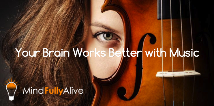 Your Brain Works Better With Music