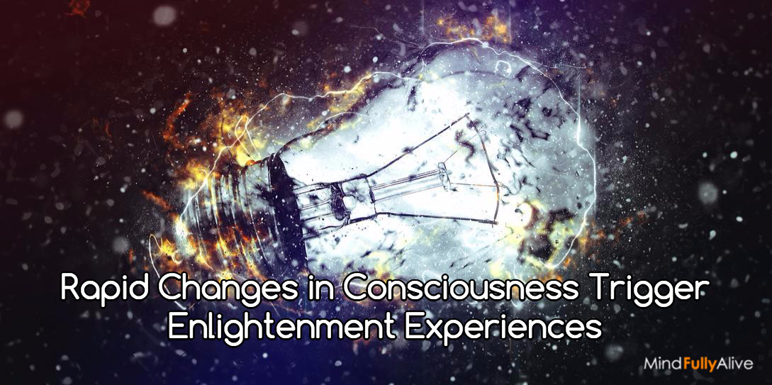 Rapid Changes in Consciousness Trigger Enlightenment Experiences
