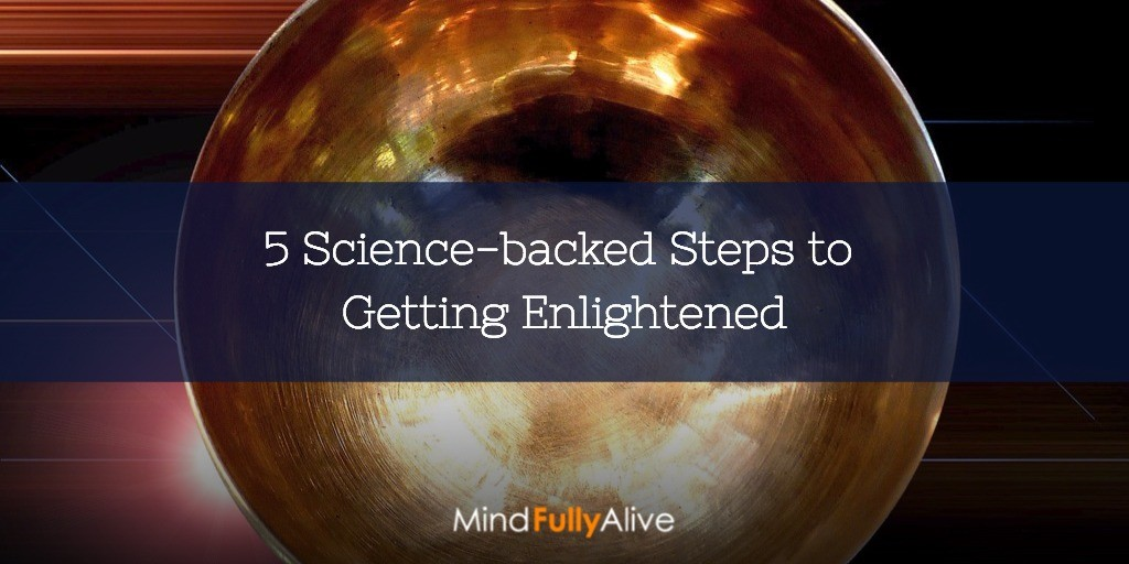 5 #Science-backed Steps to Get #Enlightened