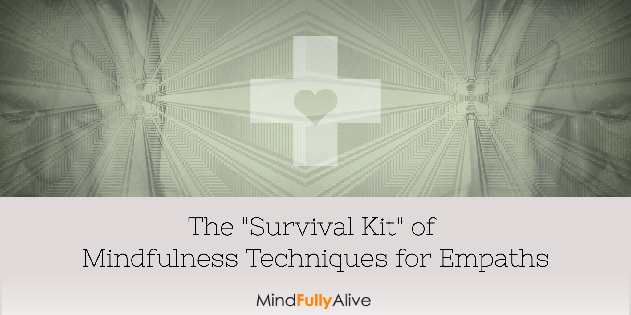 "The ""#Survival Kit"" of #Mindfulness Techniques for #Empaths"