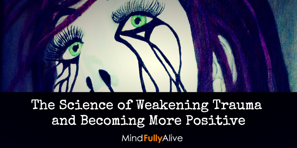 The #Science of Weakening #Trauma and Becoming More #Positive