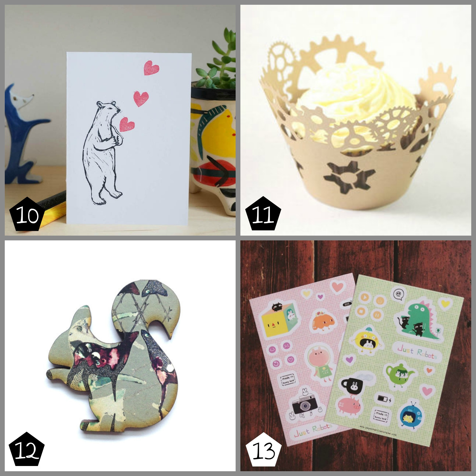 10.  Takako Copeland  Greeting Card £3.50 (Geffrye Museum - 17 Dec), 11.  Paperfiction  12 Cupcake Wrappers £6.80 (Museum of London Docklands - 08 Dec), 12.  Mica Peet  Patterned Squirrel Brooch £10 (Peckham - 12 Dec), 13.  Yoyo The Ricecorpse  A5 Sticker Sheets £3.50 each (Geffrye Museum - 17 Dec)