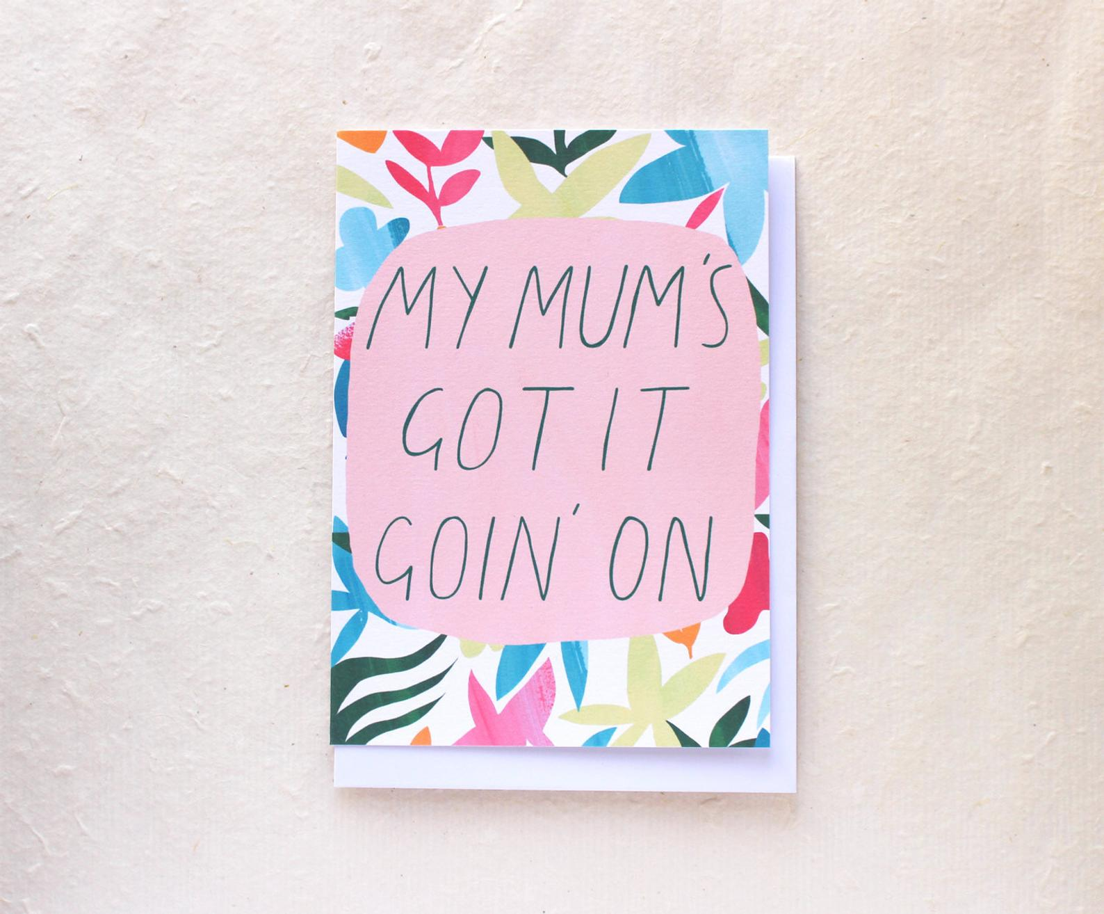 'My Mum's Got It Goin' On' Mother's Day card from Constance and Clay