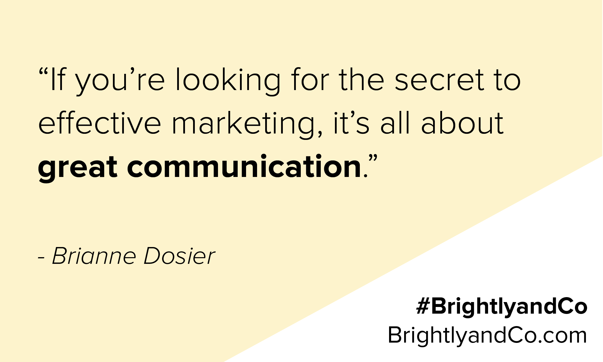 Great communication provides clarity and confidence - Brianne Dosier from Brightly & Co.