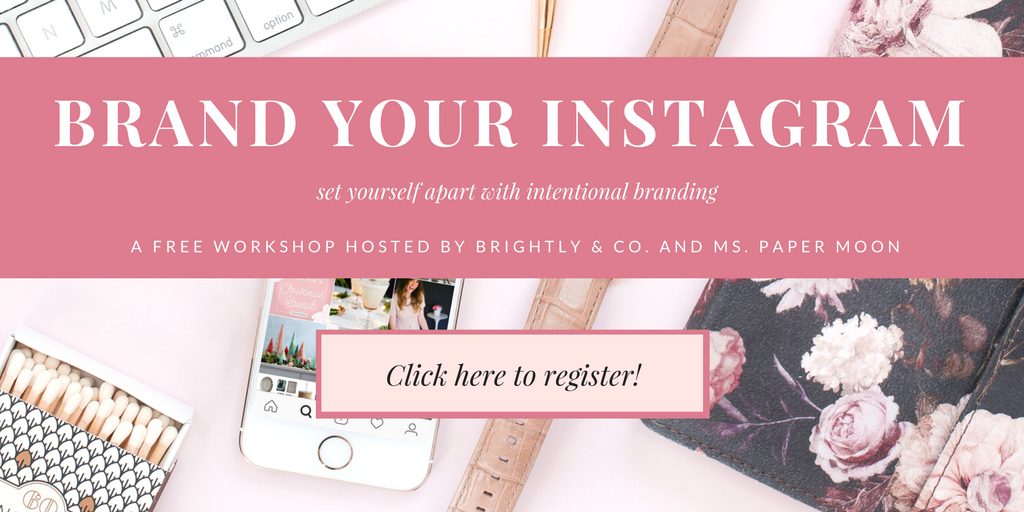 Brand your Instagram - FREE Workshop with Brianne of Brightly & Co. and Stephanie of Ms. Paper Moon