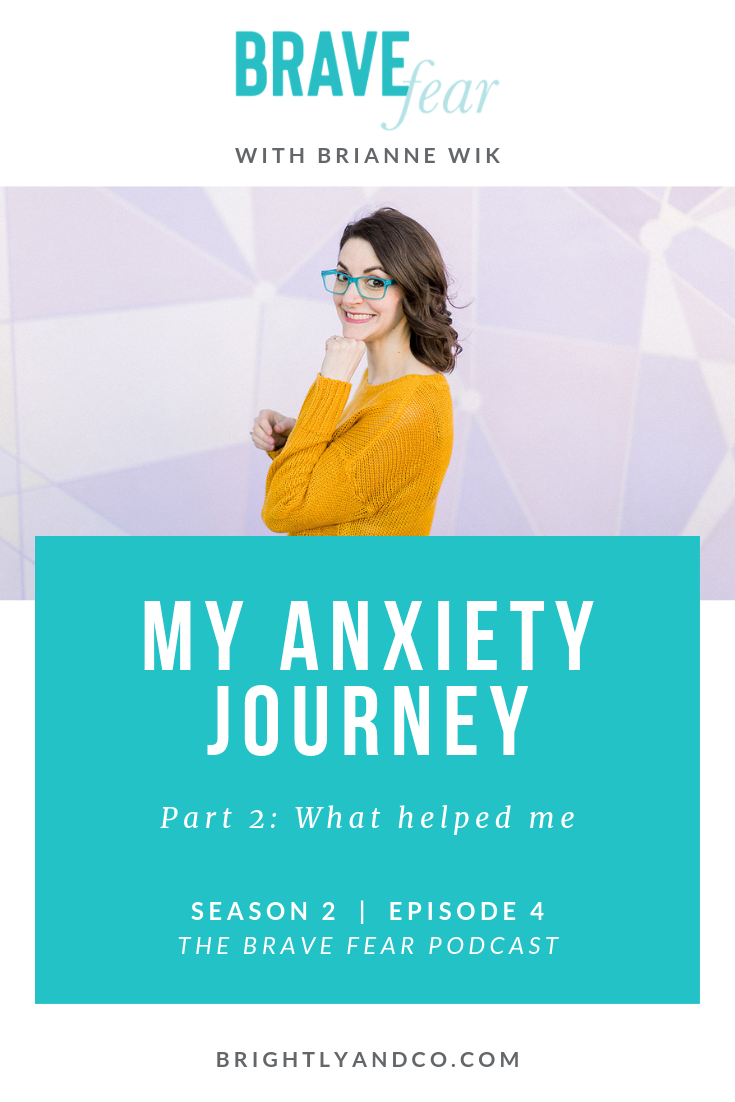 The Brave Fear Podcast with Brianne Wik - Season 2, Episode 4 - My Anxiety Journey Part 2