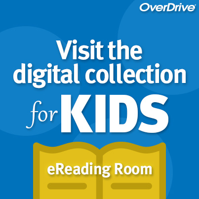 Visit the digital collection for kids in the eReading Room