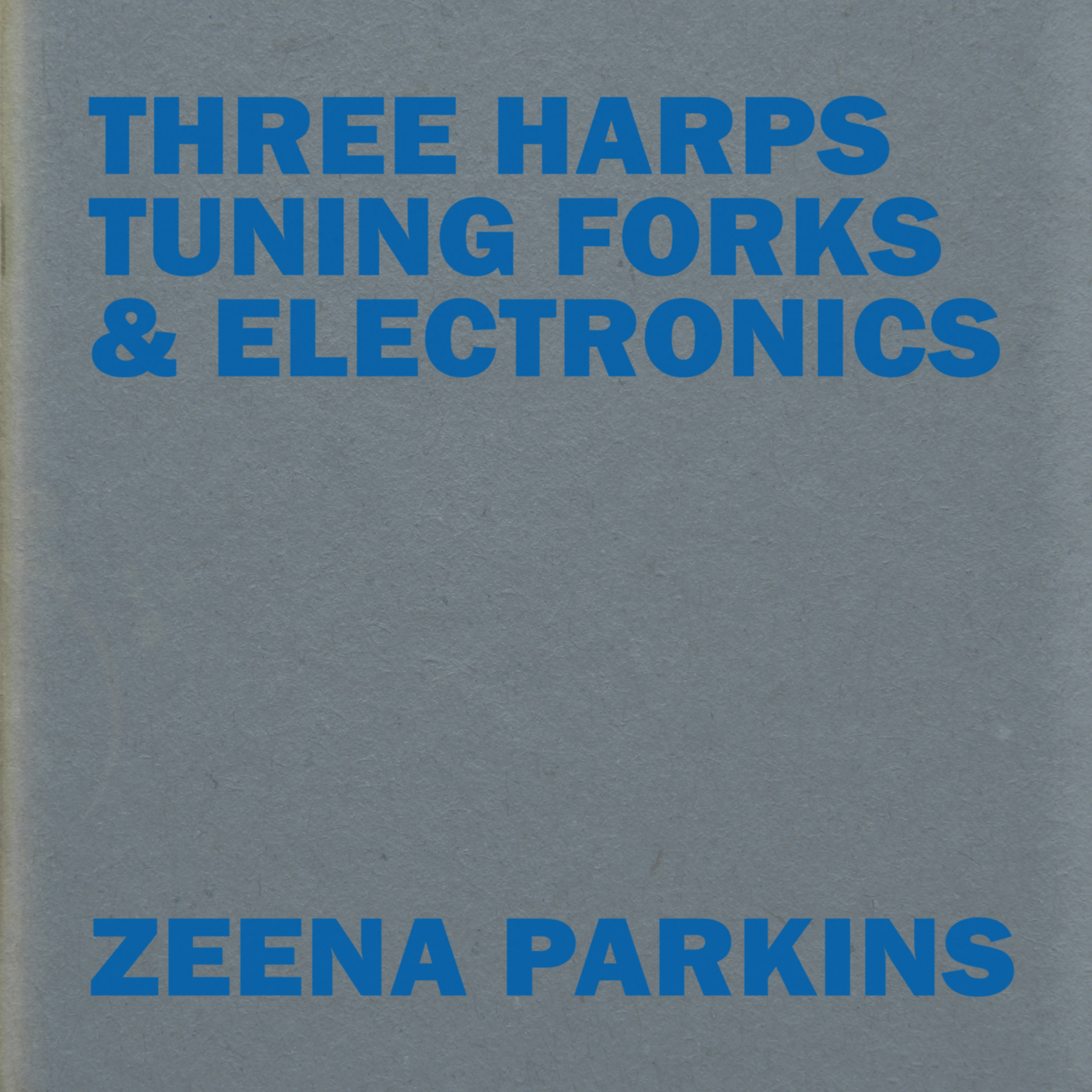 Zeena Parkins   Three Harps, Tuning Forks, & Electronics