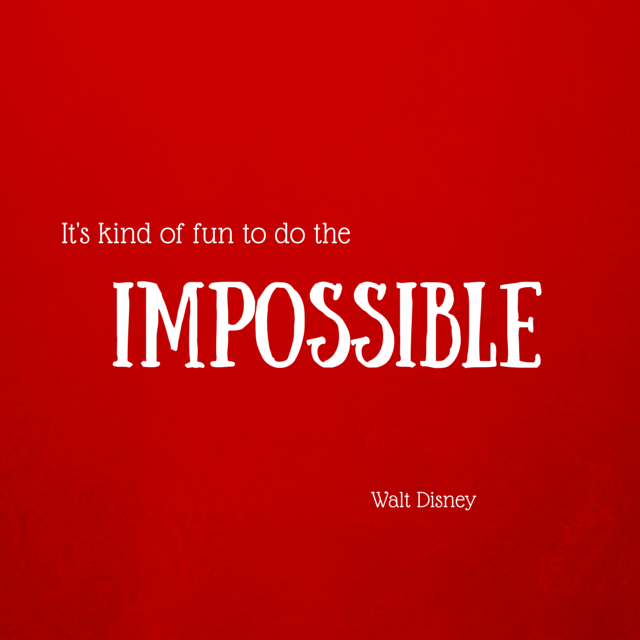 It's kind of fun to do the impossible - Walt Disney